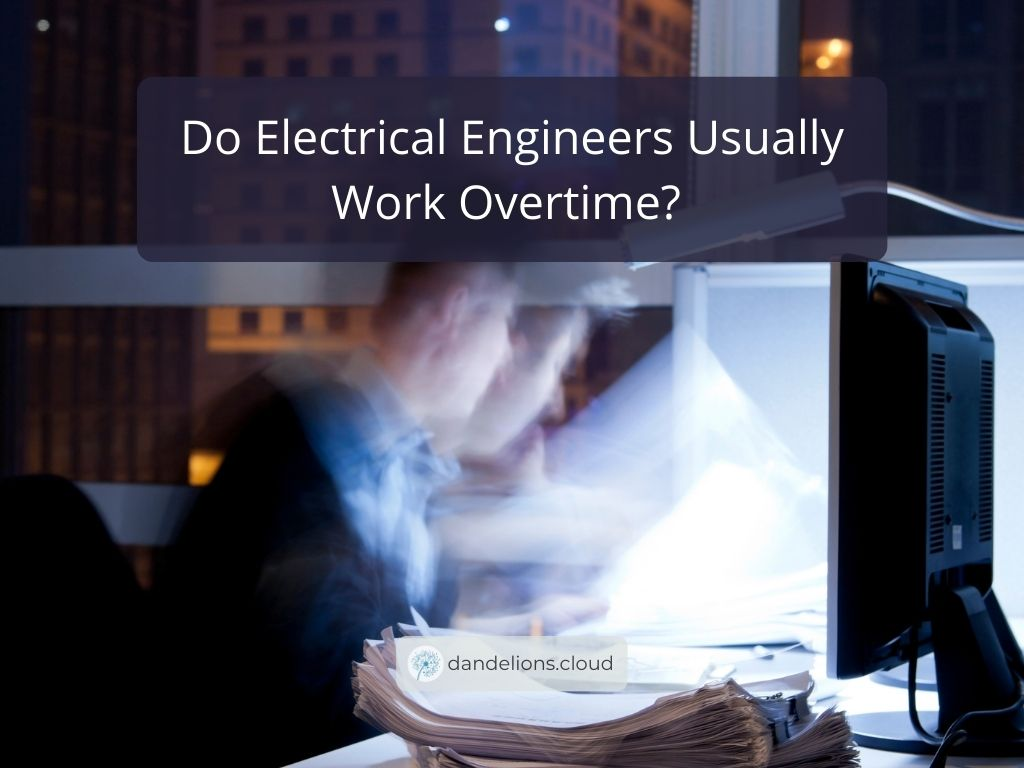 Do Electrical Engineers Usually Work Overtime?