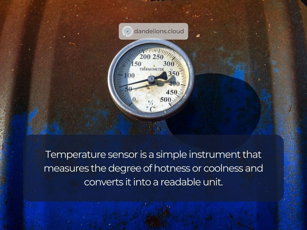 Temperature sensor is a simple instrument that measures the degree of hotness or coolness and converts it into a readable unit.