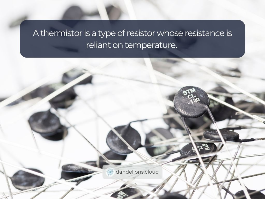 A thermistor is a type of resistor whose resistance is reliant on temperature.