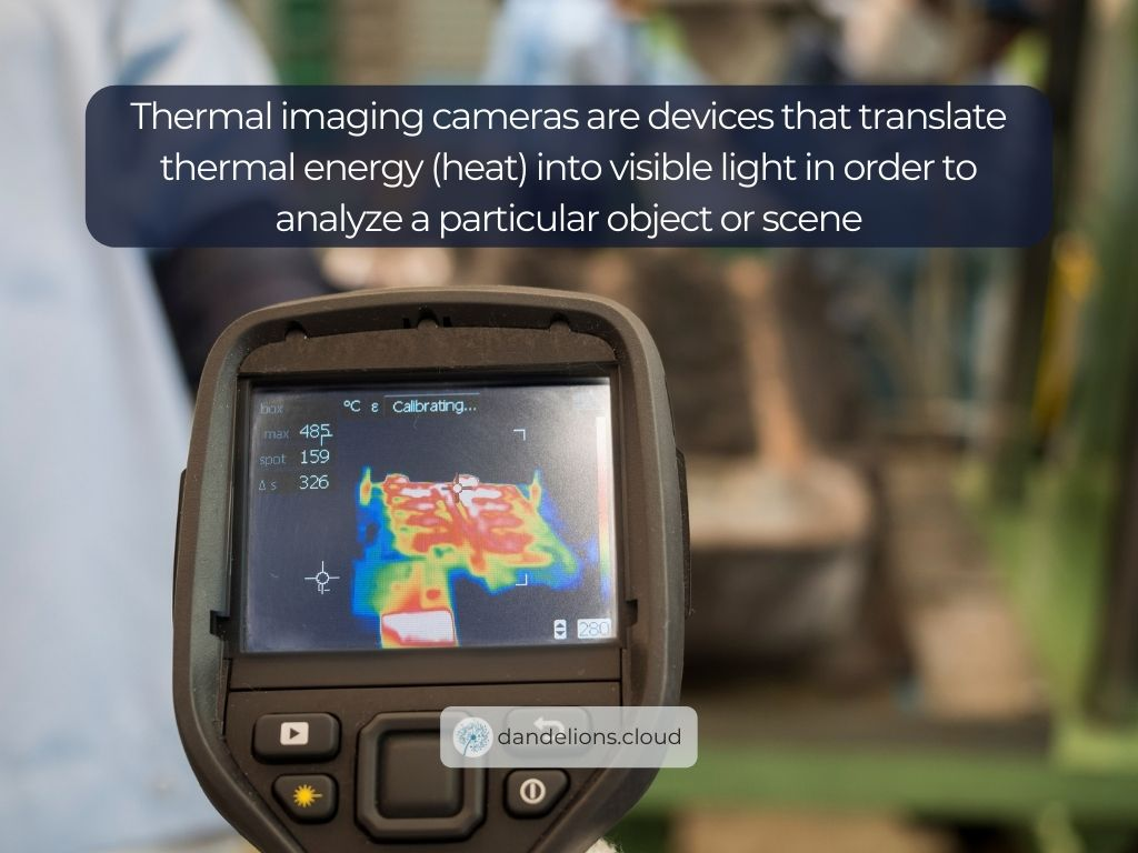 Thermal imaging cameras are devices that translate thermal energy (heat) into visible light in order to analyze a particular object or scene