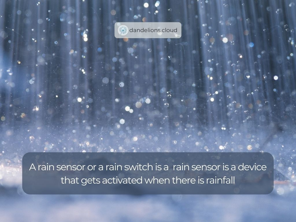 A rain sensor or a rain switch is a  rain sensor is a device that gets activated when there is rainfall