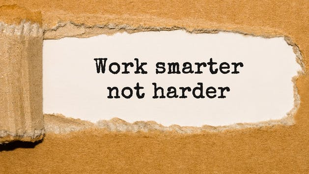 Why work hard when you can work smart?
