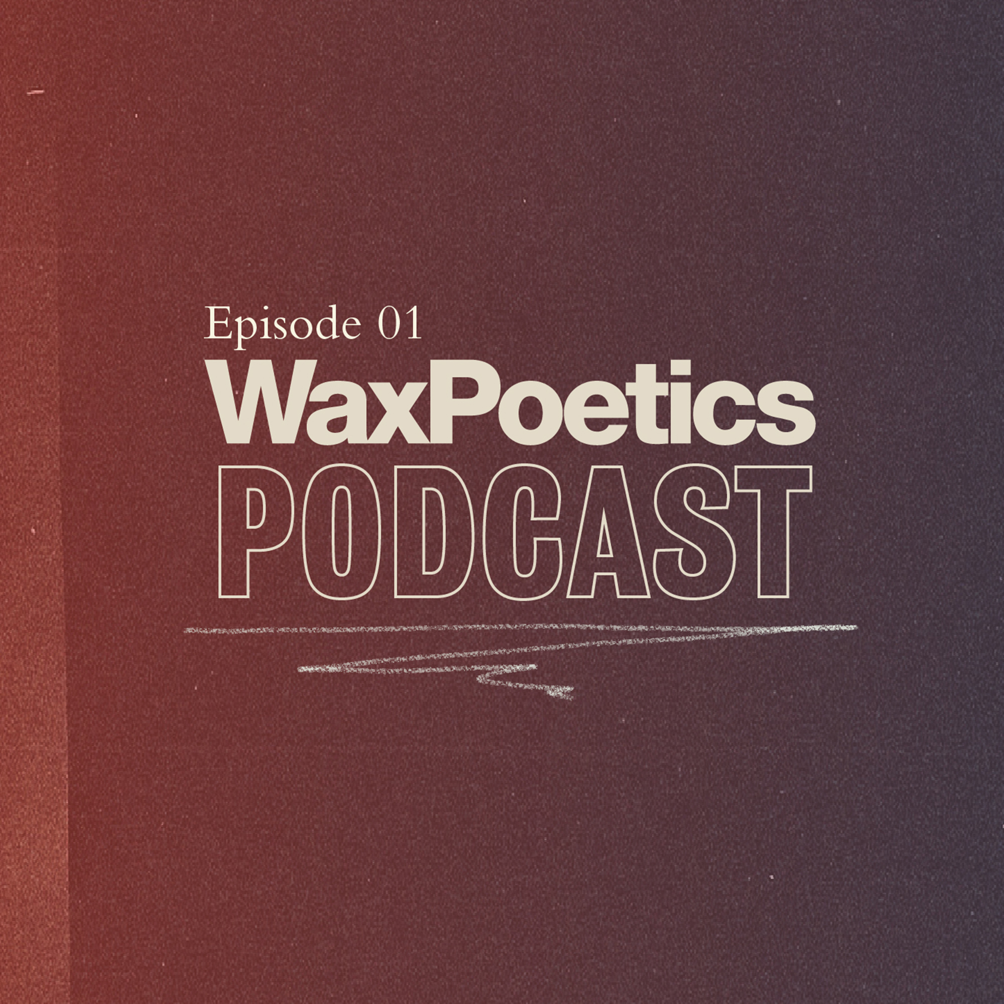 Wax Poetics Podcast: Episode 01