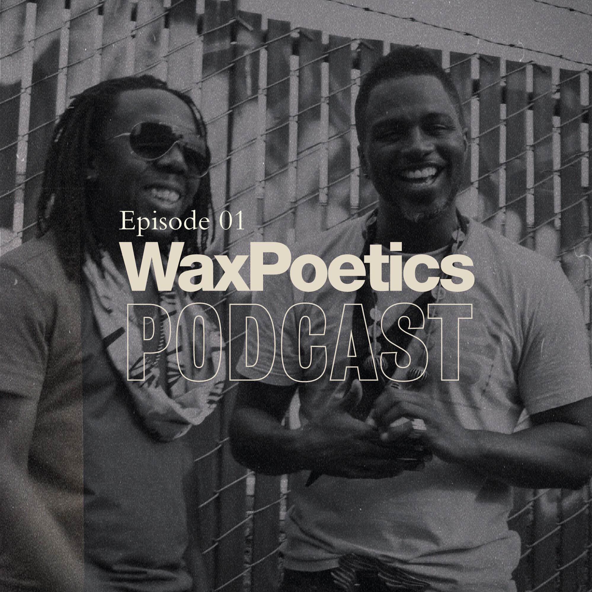 Wax Poetics Podcast: Episode 01