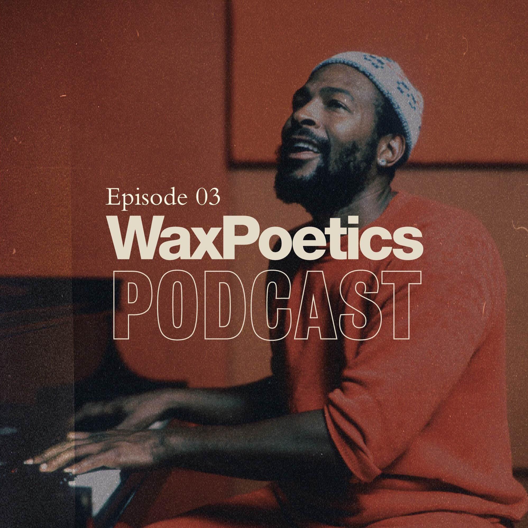 Wax Poetics Podcast: Episode 03