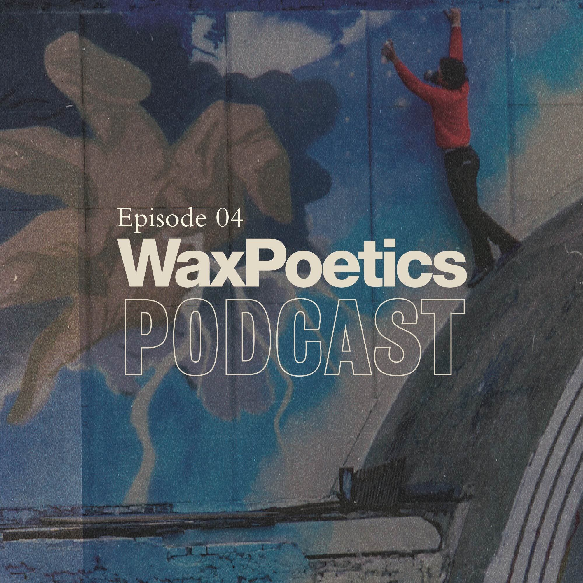 Wax Poetics Podcast: Episode 04