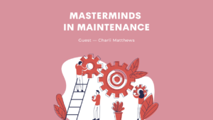 S2:E24 Diversity and Inclusion in the Maintenance Industry with Charli K. Matthews
