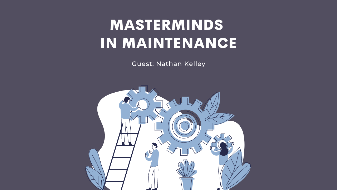 Masterminds in Maintenance - Guest: Nathan Kelley