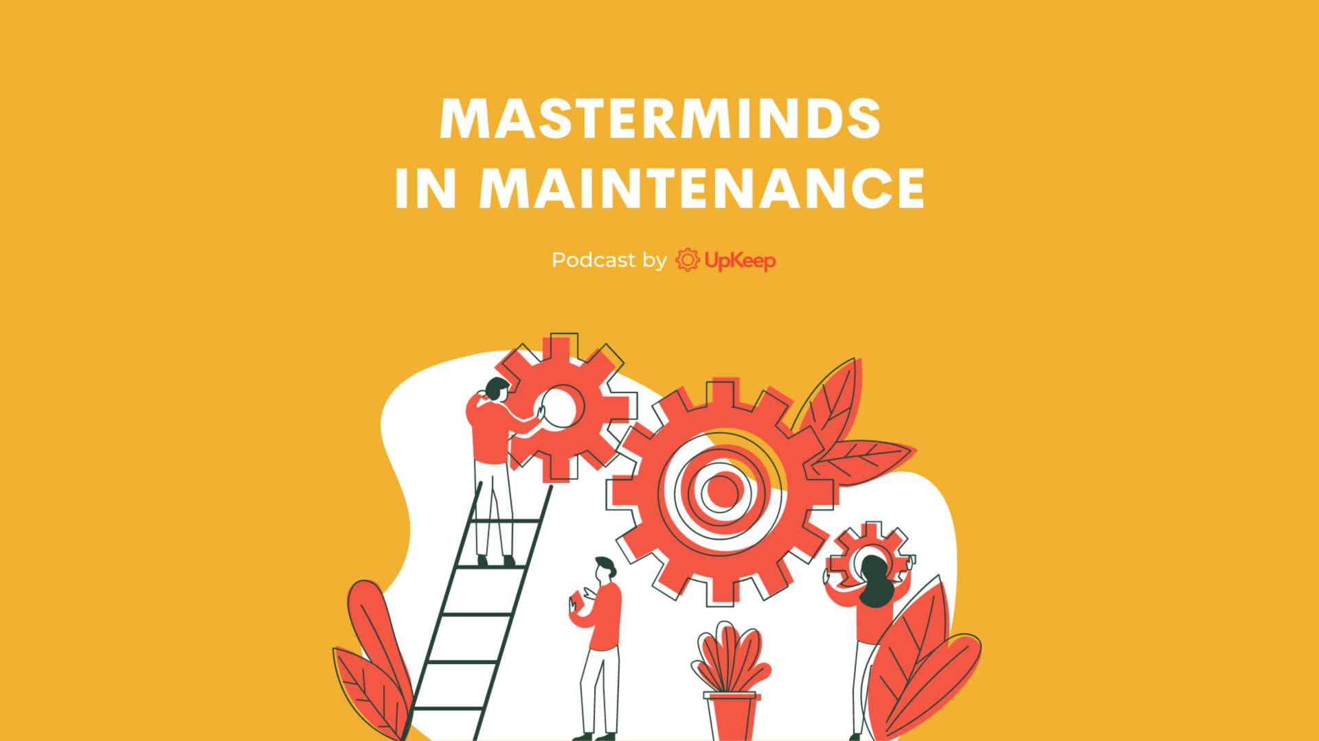 Masterminds in Maintenance