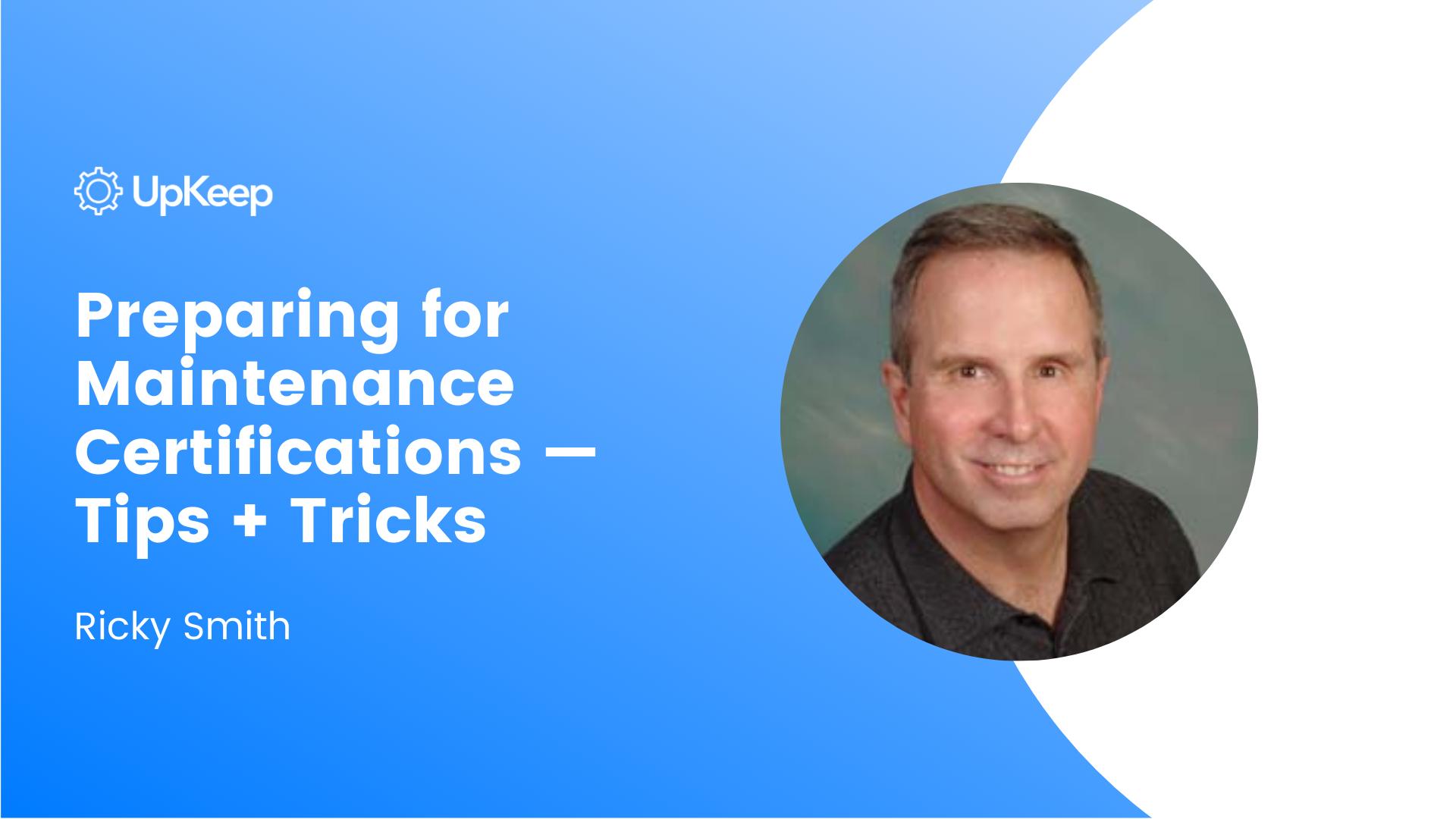Preparing for Maintenance Certifications - Tips + Tricks