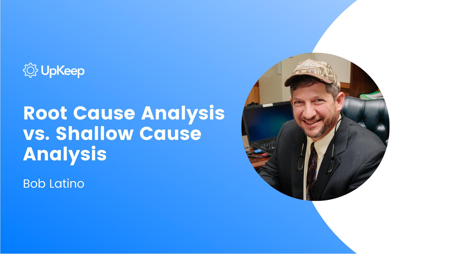 Root Cause Analysis vs. Shallow Cause Analysis