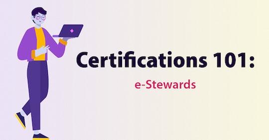Certifications 101: e-Stewards