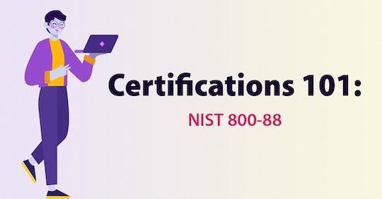 Certifications 101: NIST 800-88