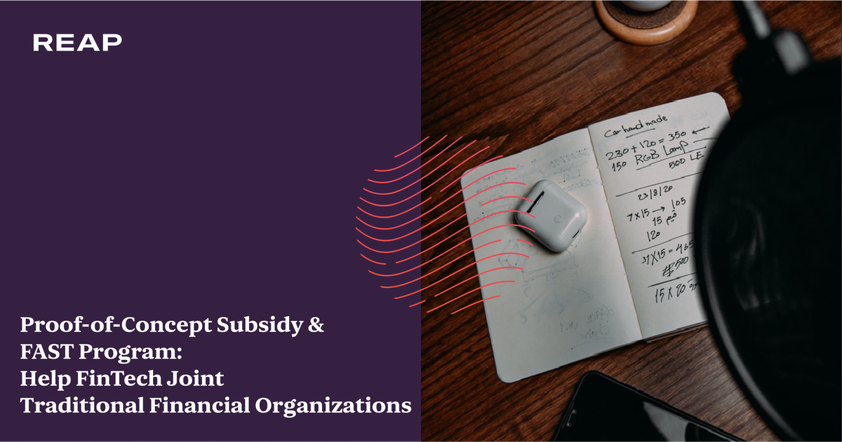 Cover Image for Proof-of-Concept Subsidy & FAST Program: Help FinTech Joint Traditional Financial Organizations