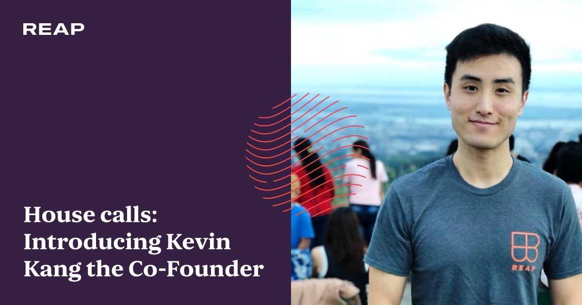 Cover Image for House calls: Introducing Kevin Kang the Co-Founder of Reap