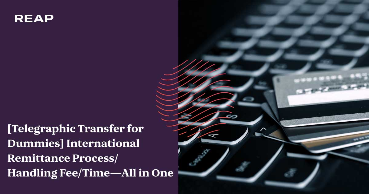 Cover Image for [Telegraphic Transfer for Dummies] International Remittance Process/Handling Fee/Time—All in One
