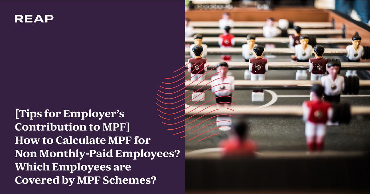 Cover Image for [Tips for Employer's Contribution to MPF] How to Calculate MPF for Non Monthly-Paid Employees?  Which Employees are Covered by MPF Schemes?
