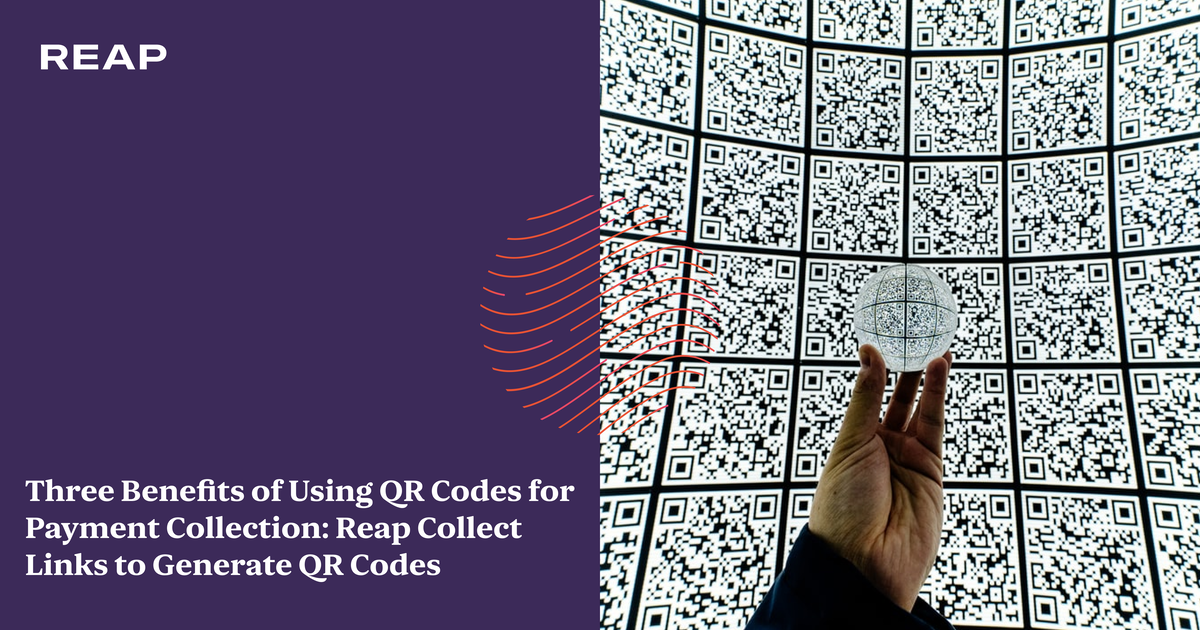 Cover Image for Three Benefits of Using QR Codes for Payment Collection: Reap Collect Links to Generate QR Codes