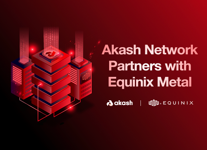 Akash Network Integrates with Equinix Metal to Provide the First Viable Decentralized Cloud Solution