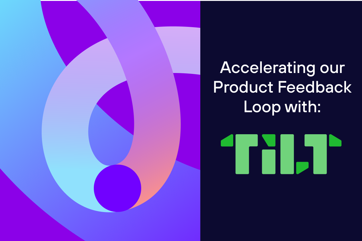 How we used Tilt to accelerate our product feedback loop