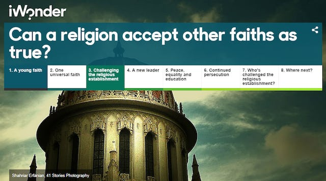 """The article """"Can a religion accept other faiths as true?"""", recently published on the BBC's interactive educational website, iWonder, explores the central beliefs of the Baha'i Faith and provides a brief historical account of its origins and the vision of its founders."""