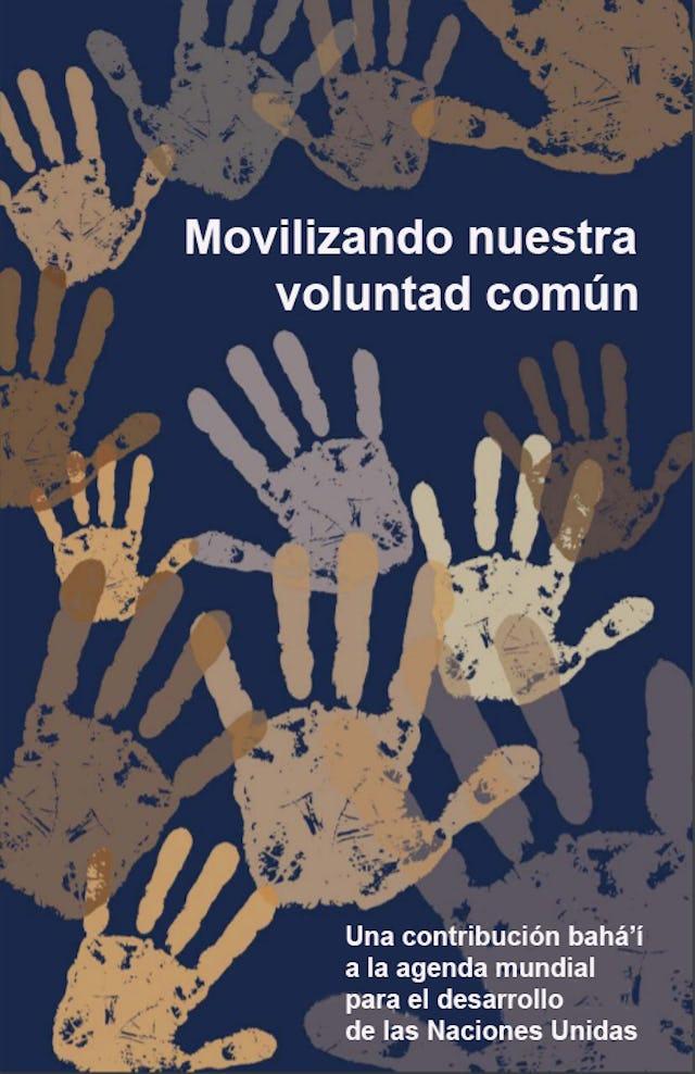 Movilizando nuestra voluntad común es una contribución bahá'í a la Agenda 2030, los Objetivos de Desarrollo Sostenible de la ONU