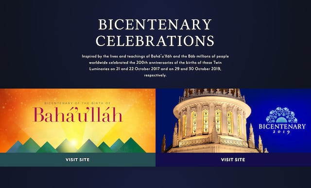 The bicentenary websites stand as a permanent testament to how Baha'is and many of their compatriots throughout the world commemorated the bicentennial anniversaries of the birth of Baha'u'llah and the Bab in 2017 and 2019, respectively.