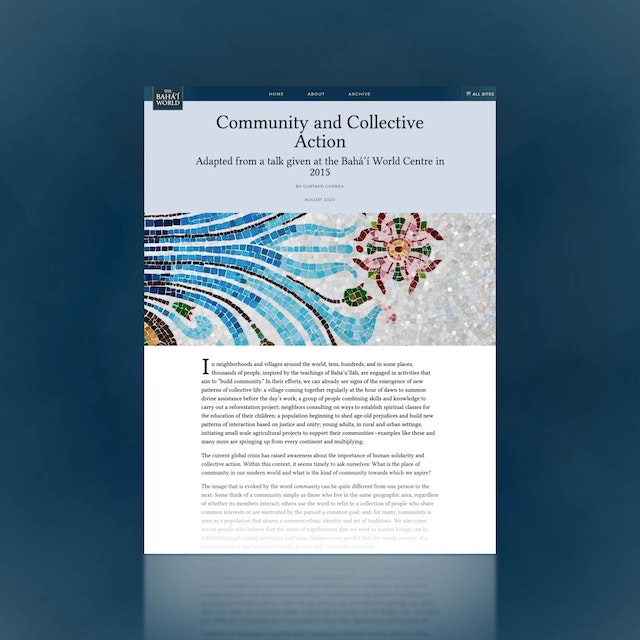 """The essay """"Community and Collective Action"""" describes the hopeful efforts of groups of people around the world to build a new kind of community based on the oneness of humankind and explores the vision and process guiding these efforts."""