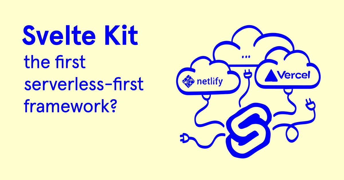 Svelte Kit, The First 'serverless-first' Framework?