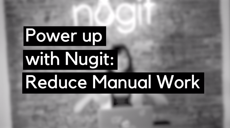 power up with Nugit: reduce manual work