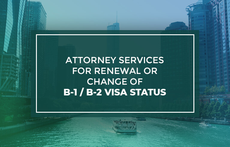 Atorney service for renewal or change of B-1/B-2 visa status