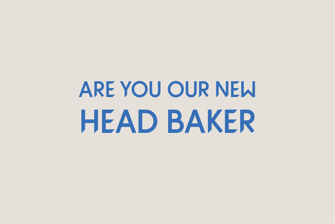 Are you our new Head Baker